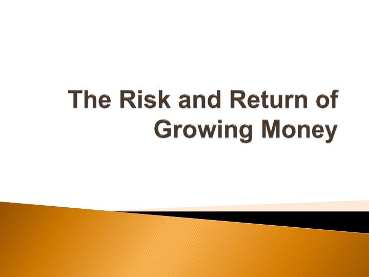 the risk and return of growing money n.