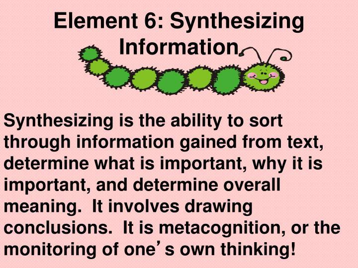 Element 6: Synthesizing Information