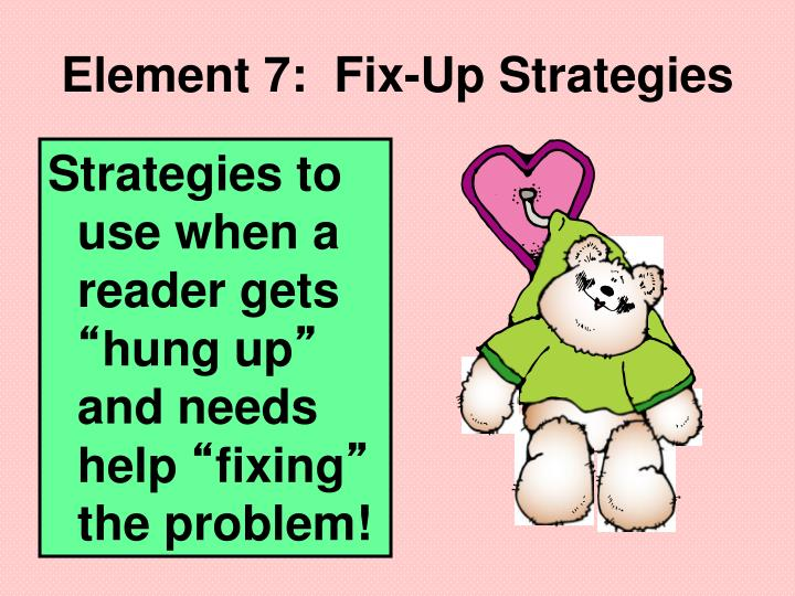 Element 7:  Fix-Up Strategies