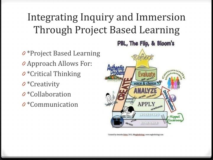 Integrating Inquiry and Immersion Through Project Based Learning