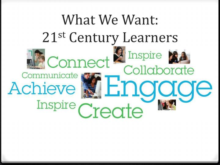 What we want 21 st century learners