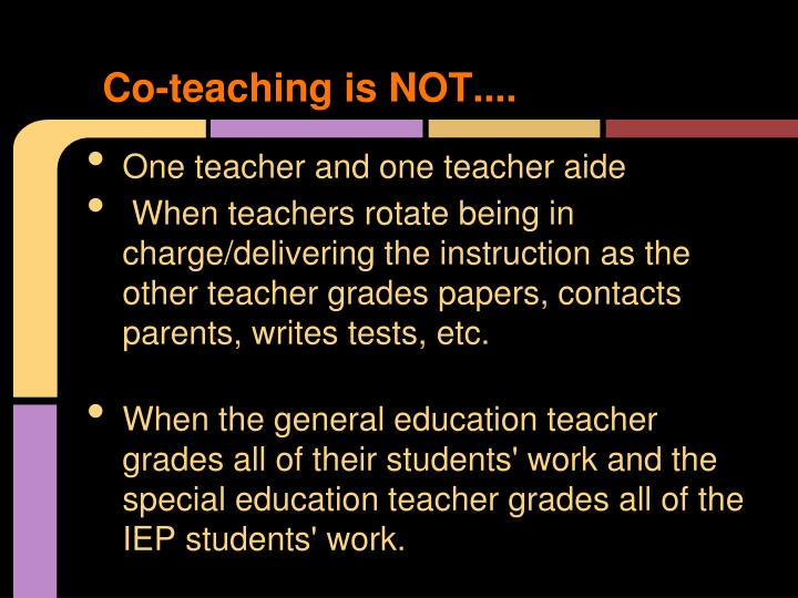 Co-teaching is NOT....