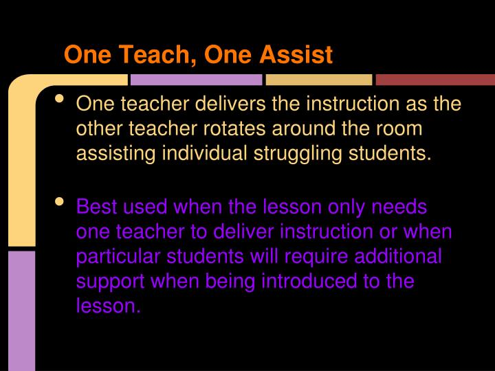 One Teach, One Assist
