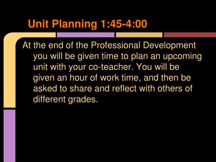 Unit Planning 1:45-4:00