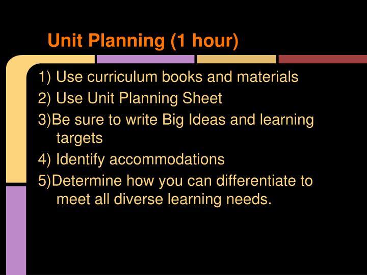 Unit Planning (1 hour)