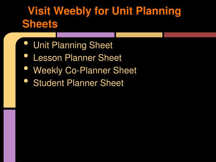 Visit Weebly for Unit Planning Sheets