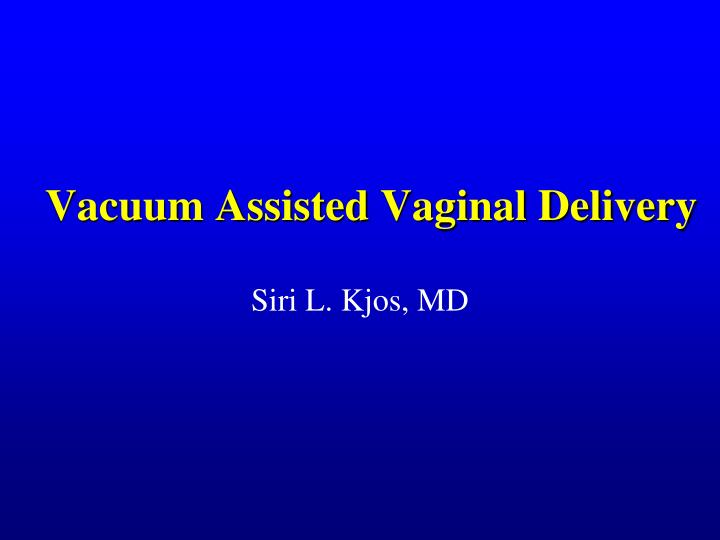 vacuum assisted vaginal delivery n.