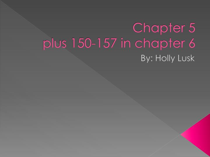 Chapter 5 plus 150 157 in chapter 6