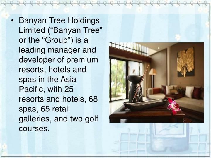"""Banyan Tree Holdings Limited (""""Banyan Tree"""" or the """"Group"""") is a leading manager and develop..."""