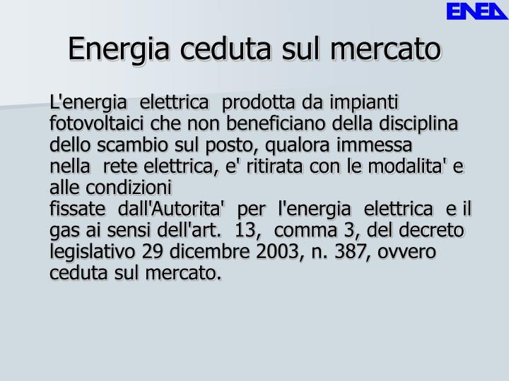 Energia ceduta sul mercato