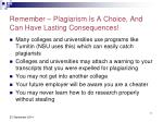remember plagiarism is a choice and can have lasting consequences