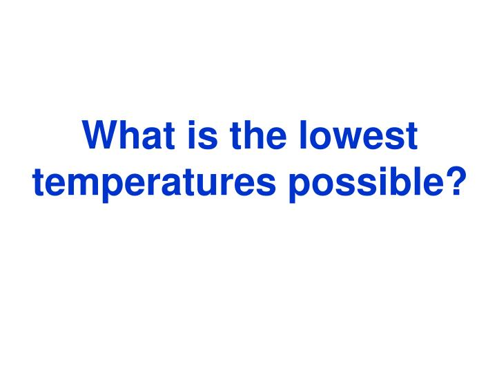 What is the lowest temperatures possible?