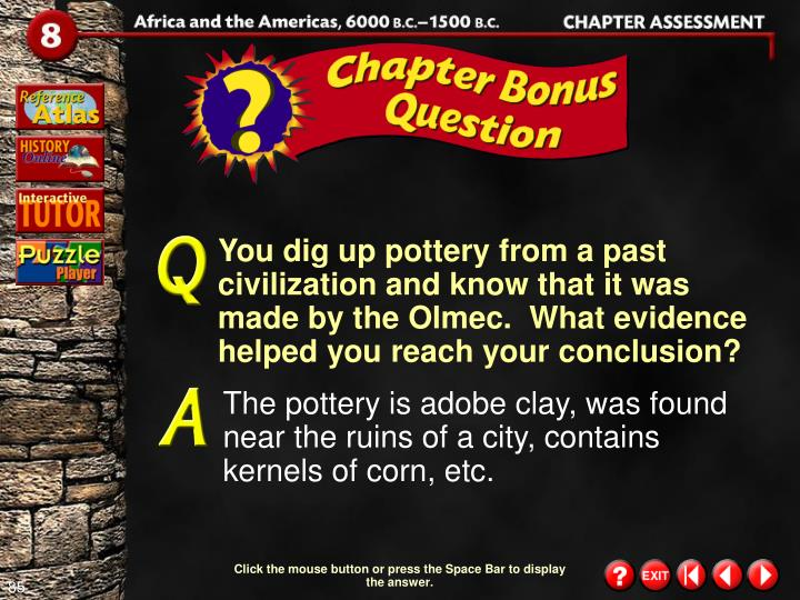 You dig up pottery from a past civilization and know that it was made by the Olmec.  What evidence helped you reach your conclusion?