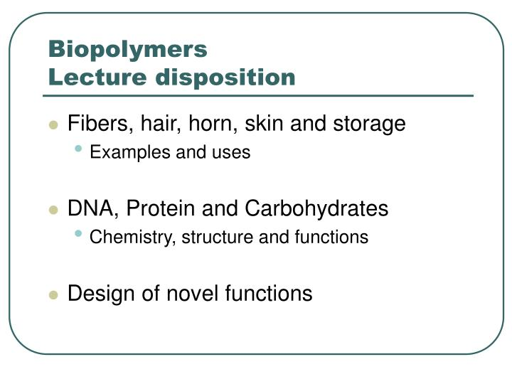 Biopolymers lecture disposition