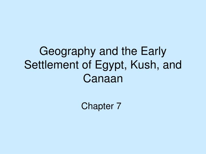 Geography and the early settlement of egypt kush and canaan