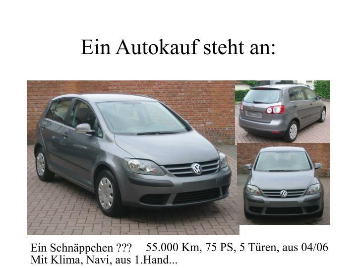 Ein autokauf steht an