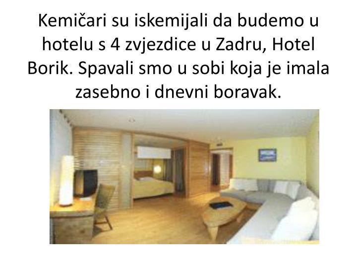 Kemičari su iskemijali da budemo u hotelu s 4 zvjezdice u Zadru, Hotel Borik. Spavali smo u sobi ko...