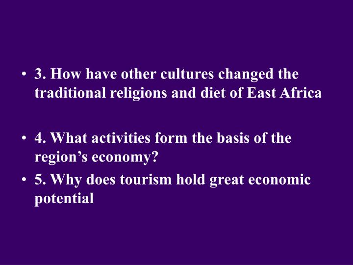 3. How have other cultures changed the traditional religions and diet of East Africa