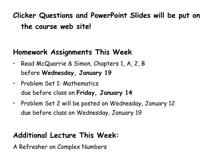 Clicker Questions and PowerPoint Slides will be put on the course web site!