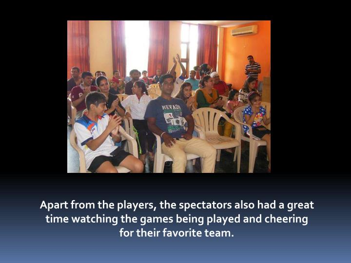 Apart from the players, the spectators also had a great time watching the games being played and cheering for their favorite team.