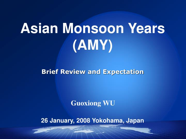 Asian monsoon years amy brief review and expectation