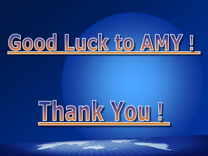 Good Luck to AMY!