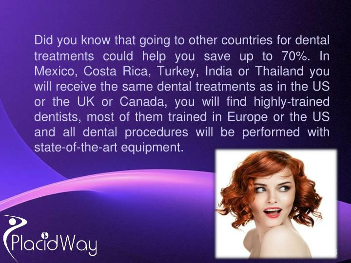 Did you know that going to other countries for dental treatments could help you save up to 70%. In M...