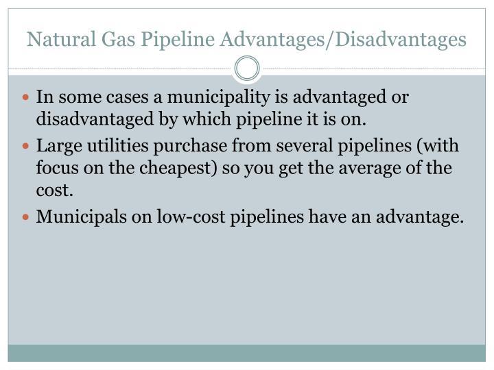 Natural Gas Pipeline Advantages/Disadvantages