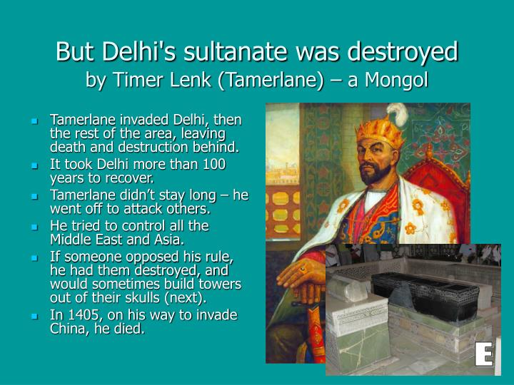 But Delhi's sultanate was destroyed