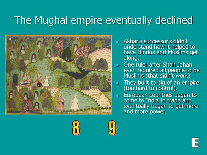 The Mughal empire eventually declined