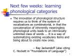 next few weeks learning phonological categories