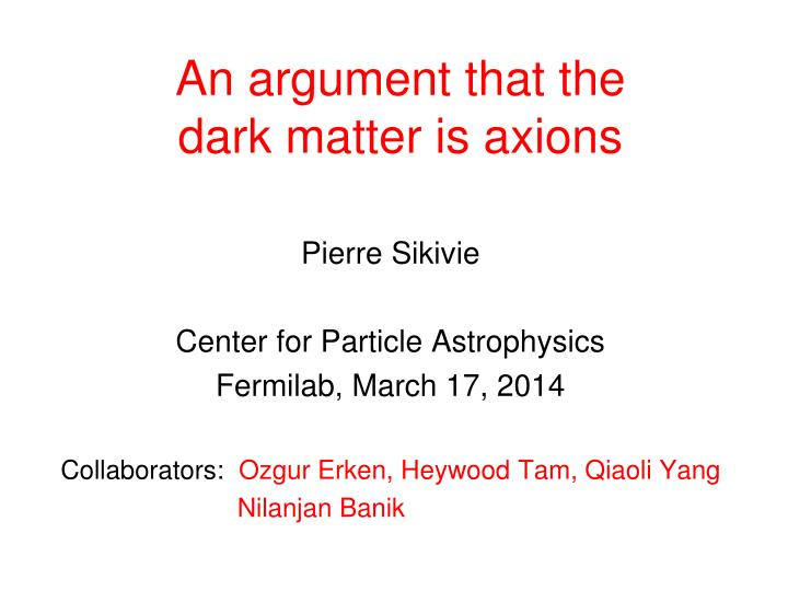 an argument that the dark matter is axions n.