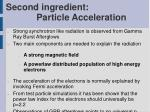 second ingredient particle acceleration