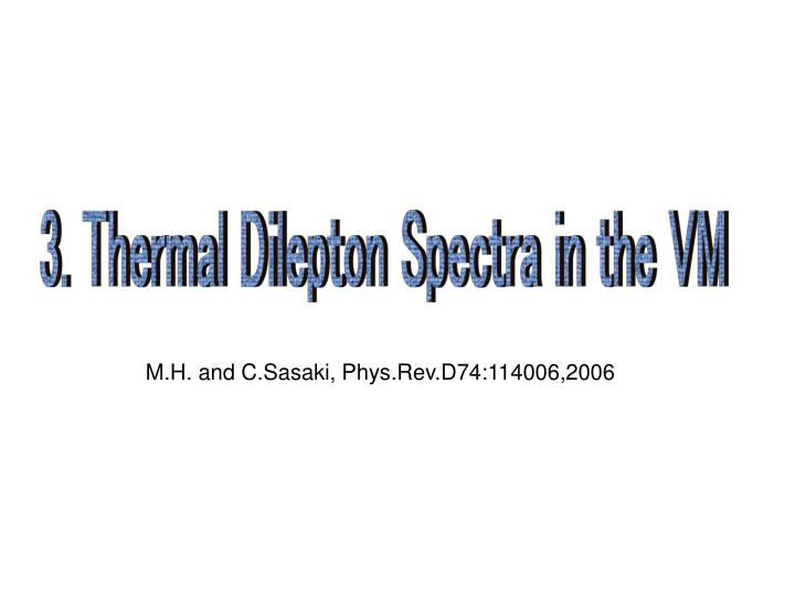 3. Thermal Dilepton Spectra in the VM