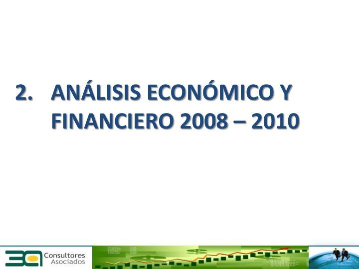2. ANÁLISIS ECONÓMICO Y        FINANCIERO 2008 – 2010