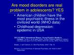 are mood disorders are real problem in adolescents yes