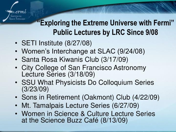 """""""Exploring the Extreme Universe with Fermi"""" Public Lectures by LRC Since 9/08"""