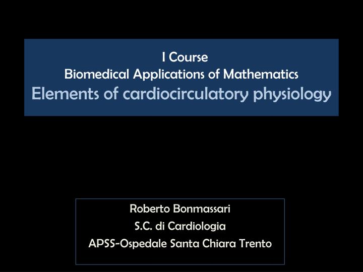 i course biomedical applications of mathematics elements of cardiocirculatory physiology n.