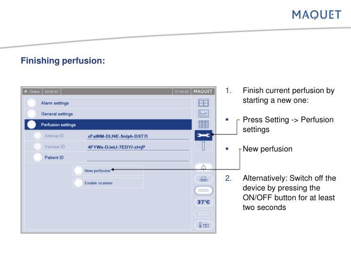 Finishing perfusion:
