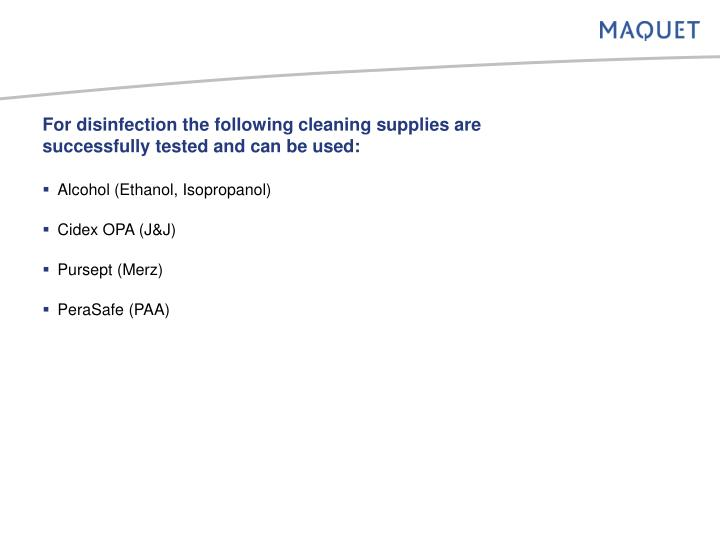 For disinfection the following cleaning supplies are successfully tested and can be used: