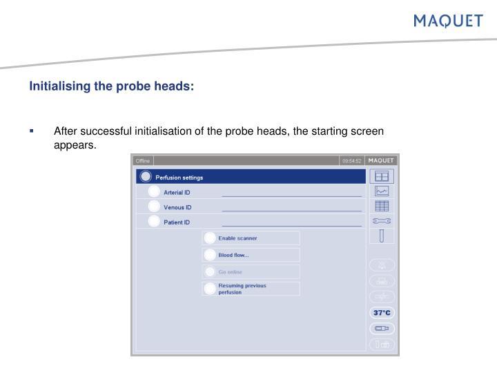 Initialising the probe heads:
