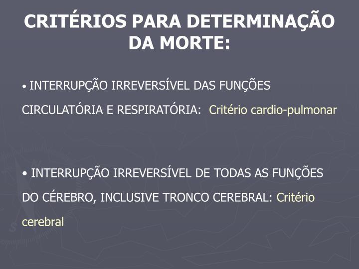 CRITÉRIOS PARA DETERMINAÇÃO DA MORTE: