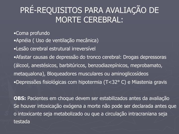 PRÉ-REQUISITOS PARA AVALIAÇÃO DE MORTE CEREBRAL:
