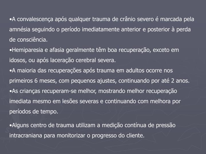 A convalescença após qualquer trauma de crânio severo é marcada pela amnésia seguindo o período imediatamente anterior e posterior à perda de consciência.