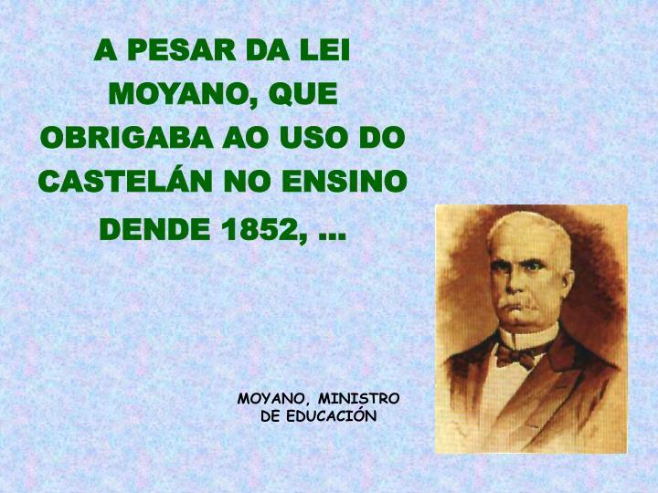 A PESAR DA LEI MOYANO, QUE OBRIGABA AO USO DO CASTELÁN NO ENSINO DENDE 1852, ...