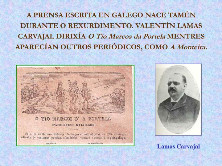 A PRENSA ESCRITA EN GALEGO NACE TAMÉN DURANTE O REXURDIMENTO. VALENTÍN LAMAS CARVAJAL DIRIXÍA