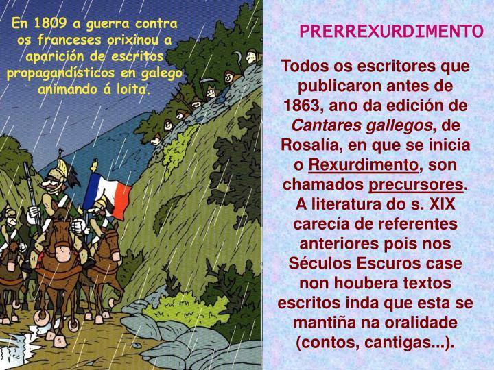 En 1809 a guerra contra os franceses orixinou a aparición de escritos propagandísticos en galego animando á loita.