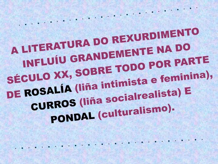 A LITERATURA DO REXURDIMENTO INFLUÍU GRANDEMENTE NA DO SÉCULO XX, SOBRE TODO POR PARTE DE