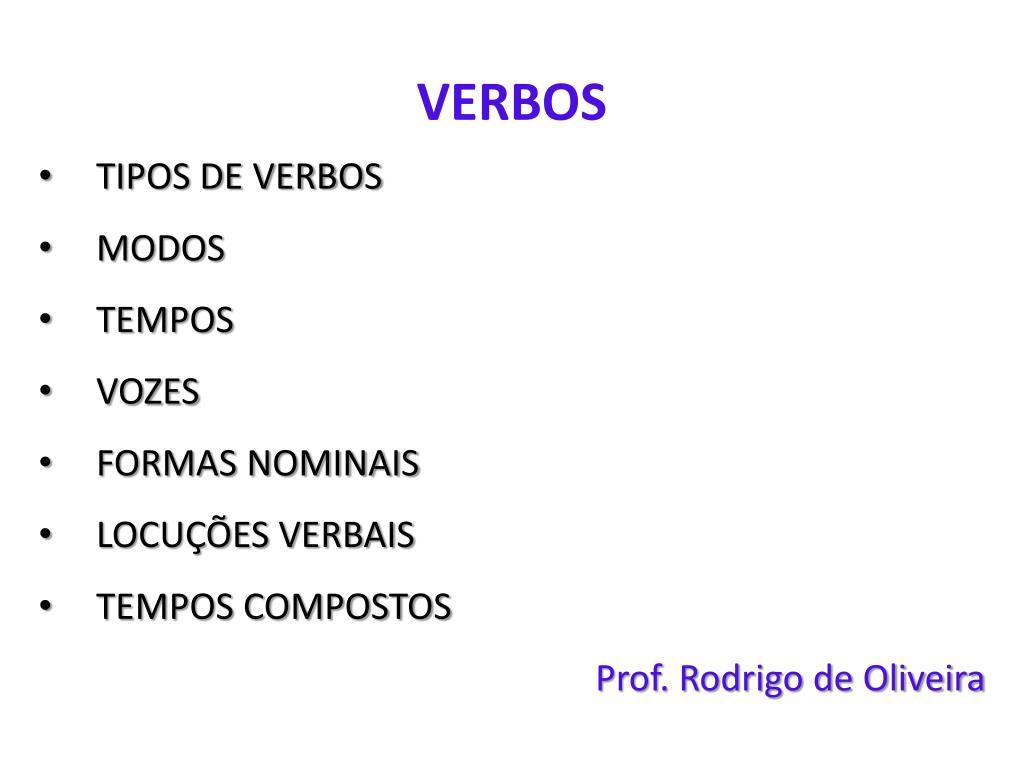 PPT - VERBOS TIPOS DE VERBOS MODOS TEMPOS VOZES FORMAS NOMINAIS LOCUÇÕES  VERBAIS TEMPOS COMPOSTOS PowerPoint Presentation - ID:4727804