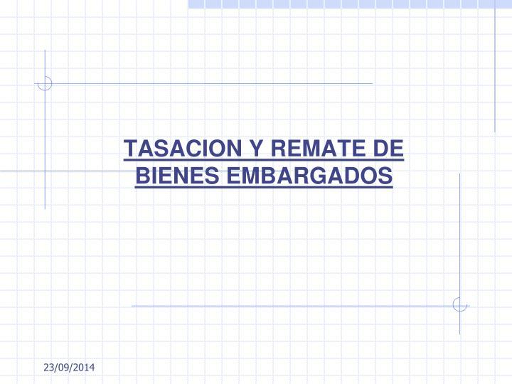 TASACION Y REMATE DE